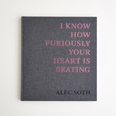 Alec Soth 「I Know How Furiously Your Heart Is」